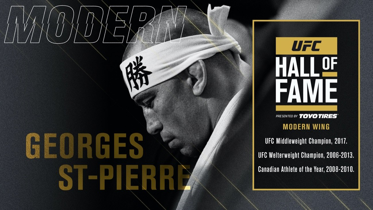 UFC® today announced that former UFC welterweight and middleweight champion Georges St-Pierre will be inducted into the UFC Hall of Fame's 'Modern Wing' as a member of the class of 2020. The 2020 UFC Hall of Fame Induction Ceremony, presented by Toyo Tires®, will take place later this year and will be streamed live on UFC FIGHT PASS®.