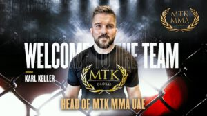 MTK Global is delighted to announce the appointment of highly-respected combat sports figure Karl Keller as the new head of MTK MMA UAE.