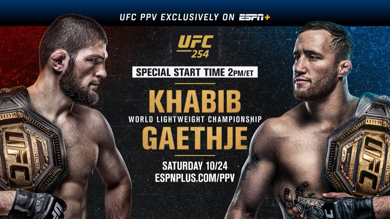 UFC 254: Khabib vs. Gaethje streams exclusively on ESPN+ PPV this Saturday, October 24 at a special 2 p.m. ET start time from UFC Fight Island in Abu Dhabi, United Arab Emirates. The top of the fight card features one of the most anticipated fights of the year ‒ two lightweight champions facing off in the main event to determine the undisputed king of one of UFC's most competitive weight divisions.