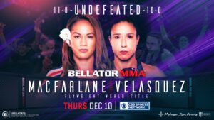 BELLATOR MMA CHAMPION ILIMA-LEI MACFARLANE DEFENDS FLYWEIGHT WORLD TITLE AGAINST UNDEFEATED JULIANA VELASQUEZ ON THURSDAY, DEC. 10 - BELLATOR 254 AIRS LIVE ON CBS SPORTS NETWORK FROM MOHEGAN SUN ARENA